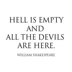 Shakespeare.....oh snap! So many evil things in the world, this explains why