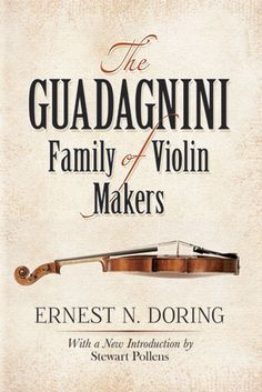 The Guadagnini Family of Violin Makers by Ernest N. Doring  Second only to the instruments of Stradivari and del Gesù, the violins of Giovanni Battista Guadagnini have long been favored by professional musicians. This 1949 volume remains the most comprehensive study of the Guadagnini family's life and work and includes a catalogue of their masterpieces. Features a new Introduction by the world's leading authority on musical instruments.