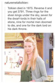 Tolkien died in Reverse it and you get Three rings for the elven kings under the sky, seven for the dwarf-lords in their halls of stone, nine for mortal men doomed to die, and one for the dark lord on his dark throne. New Memes, Funny Memes, Hilarious, Funny Quotes, Rings Tumblr, O Hobbit, Three Rings, Thranduil, Legolas