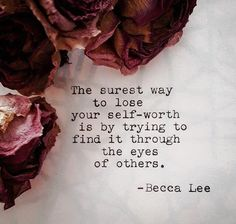 Very true. Don't lose yourself, worrying about other people's opinions of you.
