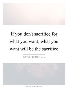 If you don't sacrifice for what you want, what you want will be the sacrifice. Dream Quotes, Work Quotes, Me Quotes, Sacrifice Quotes, Quote Board, Inspirational Quotes, Motivational, Satan, Picture Quotes