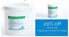 20% off our high purity, low iron, magnesium oxide for horses. Today only, offer closes at midnight.