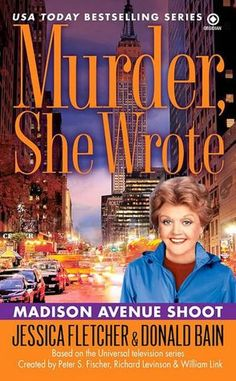 Murder, She Wrote: Madison Ave Shoot- By Jessica Fletcher with a little help from Donald Bain.