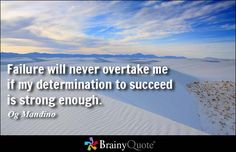 Failure will never overtake me if my determination to succeed is strong enough. - Og Mandino at BrainyQuote