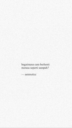 Um Quotes Rindu, Hurt Quotes, Tumblr Quotes, Strong Quotes, Mood Quotes, People Quotes, Daily Quotes, Life Quotes, Qoutes