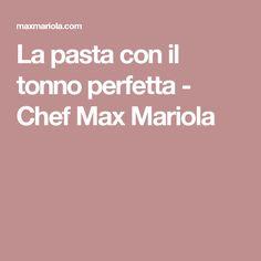 La pasta con il tonno perfetta - Chef Max Mariola