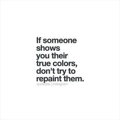If someone shows you their true colors, don't try to repaint them. 💭 #quoteble