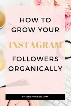 How you can grow your Instagram followers and increase your engagment all organically // Nadine Rohner