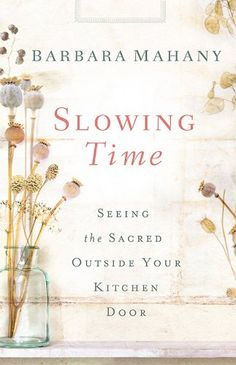 Slowing Time: Seeing the Sacred Outside Your Kitchen Door by Barbara Mahany http://www.amazon.com/dp/142677642X/ref=cm_sw_r_pi_dp_Jl6fub0PBJN4W