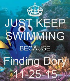 JUST KEEP SWIMMING BECAUSE Finding Dory 11-25-15 - KEEP CALM AND CARRY ON Image Generator - brought to you by the Ministry of Information