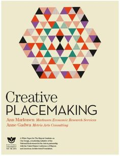 """""""…Creative placemaking is one of the tools that [cities] can use to tackle their design challenges, whether it is building artist live/work spaces in abandoned warehouses, designing youth employment programs around mentoring relationships with artists, or curating a performing arts series in urban public places."""""""