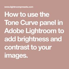 How to use the Tone Curve panel in Adobe Lightroom to add brightness and contrast to your images.