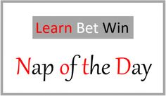 I'm a professional gambler, and I share my horse racing tips for today. My Nap of the Day will be posted below, after midday most days. Since my Premium Advisory Service launched on 1st of October 2013, the Nap changed slightly. The advisory service will have about 15 very selective bets a week,