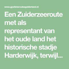Een Zuiderzeeroute met als representant van het oude land het historische stadje Harderwijk, terwijl Zeewolde de nog piepjonge Flevopolder vertegenwoordigt.