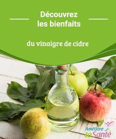 Découvrez les bienfaits du vinaigre de cidre   Connaissez-vous tous les bienfaits du vinaigre de cidre ? Cet article risque de vous surprendre.