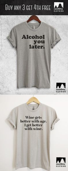 3020daf3770 Alcohol You Later T-shirt! Wine Gets Better With Age I Get Better With