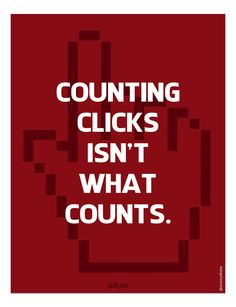 """""""Counting clicks isn't what counts"""". One of my top 55 social media quotes..."""
