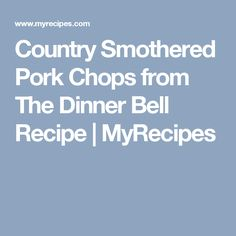 Country Smothered Pork Chops from The Dinner Bell Recipe | MyRecipes
