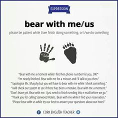 Bear with me - slang -        Repinned by Chesapeake College Adult Ed. We offer free classes on the Eastern Shore of MD to help you earn your GED - H.S. Diploma or Learn English (ESL) .   For GED classes contact Danielle Thomas 410-829-6043 dthomas@chesapeake.edu  For ESL classes contact Karen Luceti - 410-443-1163  Kluceti@chesapeake.edu .  www.chesapeake.edu