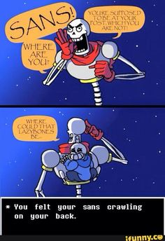 You felt your sans crawling up your back.....papyrus, sans, undertale