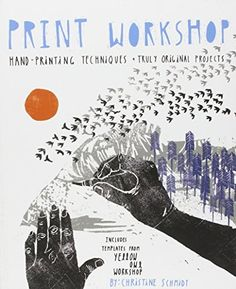 Print Workshop: Hand-Printing Techniques and Truly Original Projects by Christine Schmidt | LibraryThing