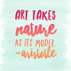 Art Takes Nature as Its Model - Aristotle Quote