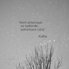 Beni anlamaya ve kalbinde saklamaya çalış.   - Franz Kafka
