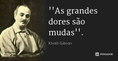 As grandes dores são mudas. — Khalil Gibran Poetry Quotes, Wisdom Quotes, Words Quotes, Life Quotes, Sayings, Sun Tzu, Kahlil Gibran, Thinking Quotes, Life Philosophy