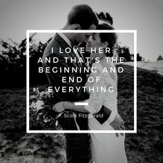 I LOVE HER AND THAT'S THE BEGINNING AND END OF EVERYTHING! And we love that quote from F. Scott  Fitzgerald.#love#wedding#couple#quote#fitzgerald#marriage  Image: Kreativ Wedding