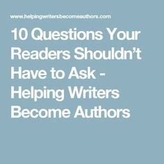 10 Questions Your Readers Shouldn't Have to Ask - Helping Writers Become Authors