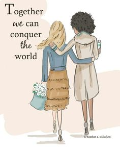 Together we can conquer the world.