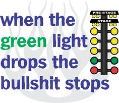 When the Green Light Drops The BS stops.