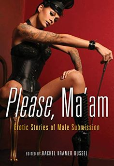 Please, Ma'am: Erotic Stories of Male Submission Rachel Kramer Bussel