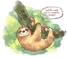 I am thankful for the way that sloths look like they are smiling all the time. I love pretty much all animals even horses that I cannot draw very well, but some in particular, like sloths, I just really appreciate that Jehovah made. Their naturally smiling faces make me so happy. I like to think they are really enjoying life.