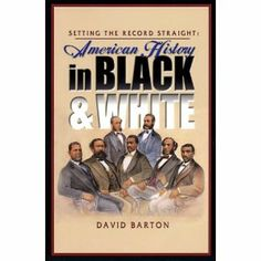 """American History in Black & White by David Barton. . . """"a unique view of the religious and moral heritage of black Americans, with an emphasis on the untold yet significant stories from our rich political history. The material presented is ground-breaking and revolutionary, leaving viewers amazed and inspired."""""""