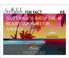 Scottsdale Arizona is rated the #1 resort community in America.