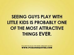Seeing guys play with kids is probably one of the most attractive things ever