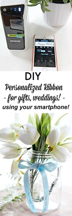 Quick and EASY! DIY Personalized Ribbon for gifts, weddings, centerpice ideas - using your smartphone! Fast and easy to make! Great idea for Mother's Day flowers in a mason jar gift! #Epson #AD #limitlesslabelling  www.settingforfour.com
