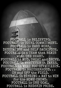 FOOTBALL is . . . (i'm not a redskin fan so minus that part of this quote ;) ) Make it TIGER PRIDE!!!