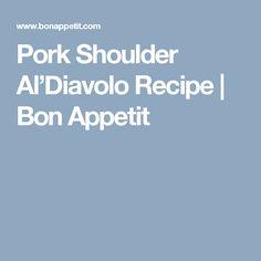 Pork Shoulder Al'Diavolo Recipe | Bon Appetit