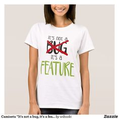 """Camiseta """"It's not a bug, it's a feature"""""""
