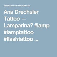 Ana Drechsler Tattoo — Lamparina♡ #lamp #lamptattoo  #flashtattoo ...