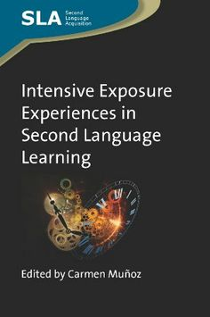 Intensive exposure experiences in second language learning / edited by Carmen Muñoz - Bristol : Multilingual Matters, 2012