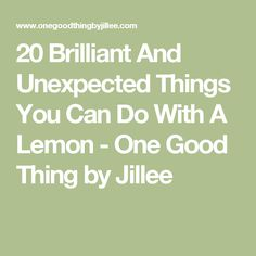 20 Brilliant And Unexpected Things You Can Do With A Lemon - One Good Thing by Jillee