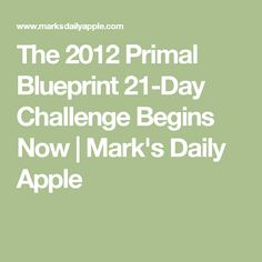 The 2012 Primal Blueprint 21-Day Challenge Begins Now | Mark's Daily Apple