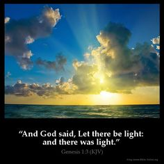 Genesis 1:3  And God said Let there be light: and there was light.  Genesis 1:3…