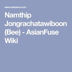 Namthip Jongrachatawiboon (Bee) - AsianFuse Wiki