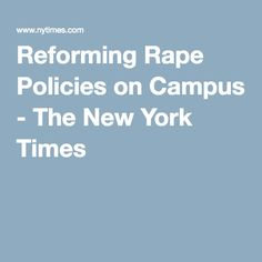 Reforming Rape Policies on Campus - The New York Times