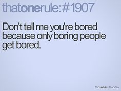 you can't be bored unless you're boring - Google Search