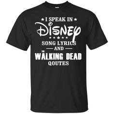 I Speak In Disney Song Lyrics And The Walking Dead Quotes shirt sold by iFrogtees